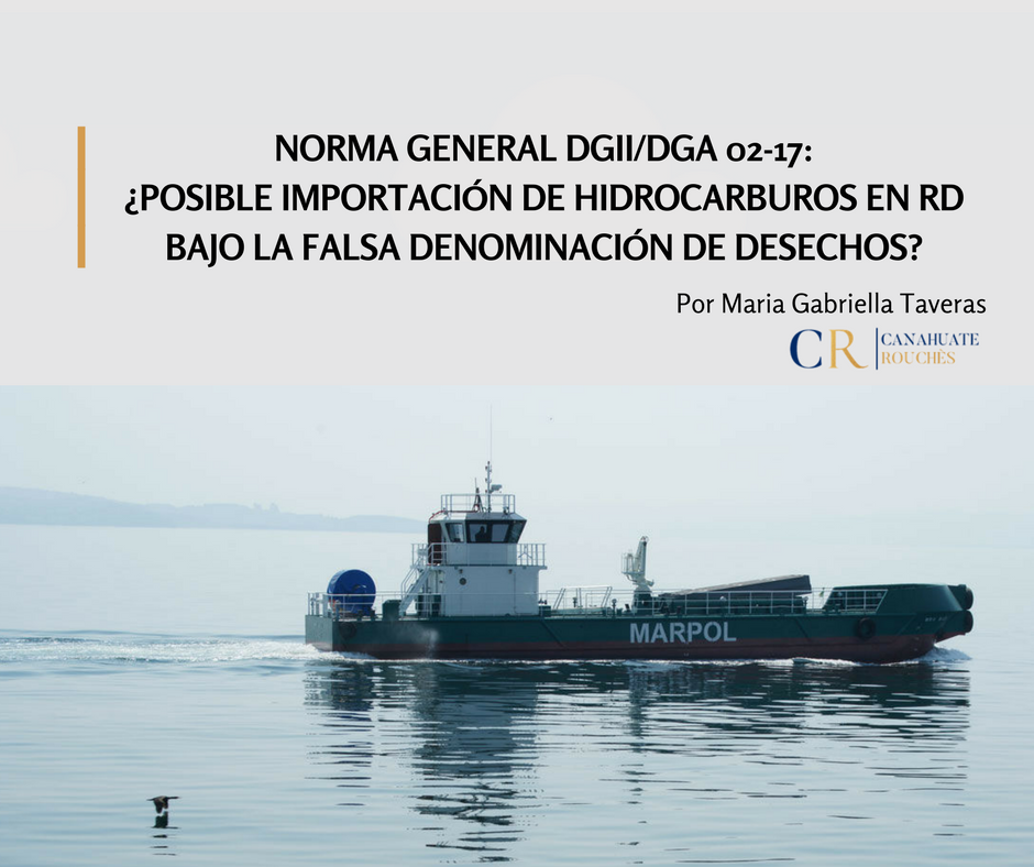 GENERAL STANDARD DGII / DGA 02-17: POSSIBLE IMPORTATION OF HYDROCARBONS IN DR UNDER THE FALSE DENOMINATION OF WASTE?